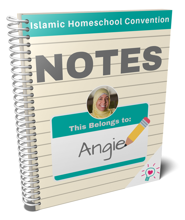 Angelina's Notes from the Islamic Homeschool Convention | Laylah's Classroom